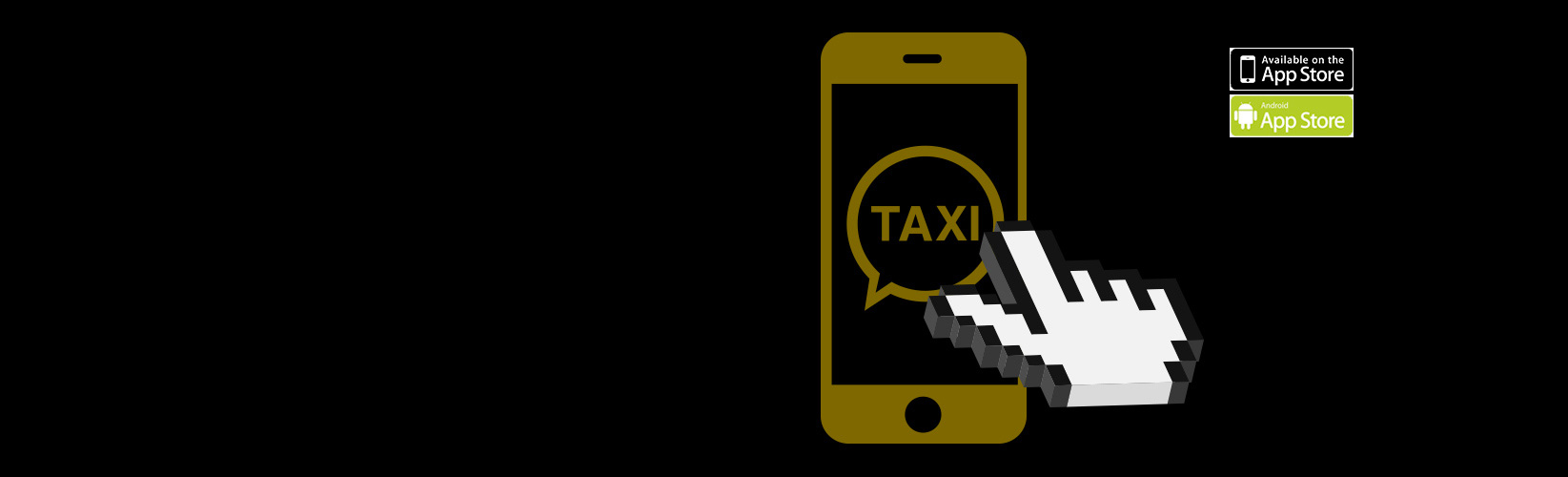 BOOK A TAXI WITH YOUR SMARTPHONE DOWNLOAD OUR APP NOW